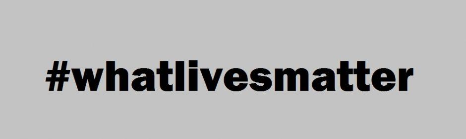 What Lives Matter?