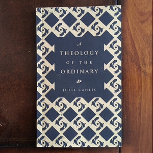 A Theology of the Ordinary by Julie Canlis